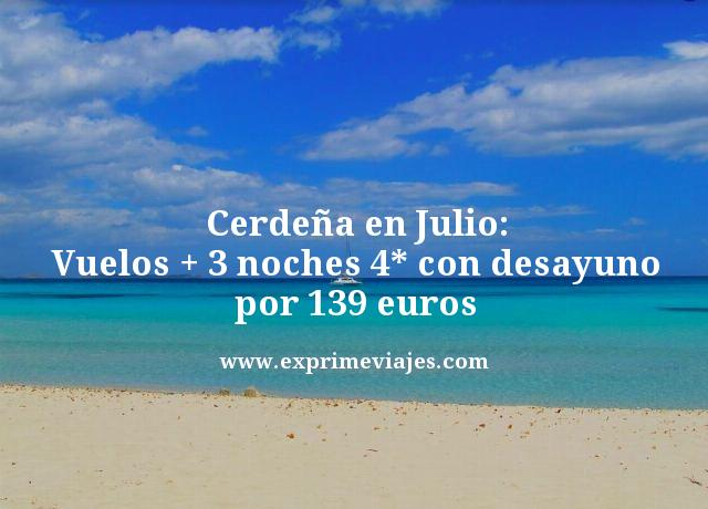 cerdena en julio vuelos mas 3 noches 4 estrellas con desayuno por 139 euros