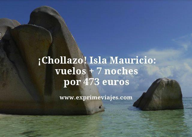 ¡CHOLLAZO! ISLA MAURICIO: VUELOS +7 NOCHES POR 473EUROS