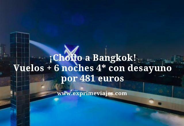 ¡CHOLLO! BANGKOK: VUELOS + 6 NOCHES 4* POR 481EUROS