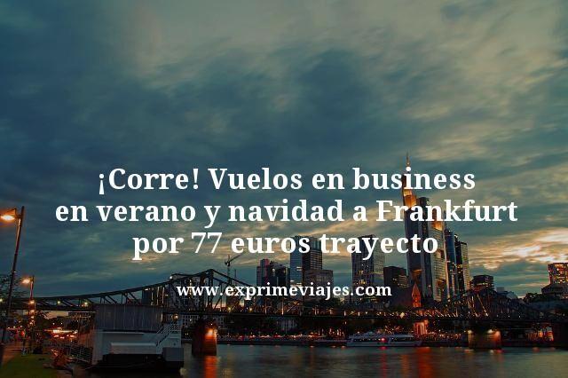 ¡CORRE! VUELOS EN BUSINESS EN VERANO Y NAVIDAD A FRANKFURT POR 77EUROS TRAYECTO