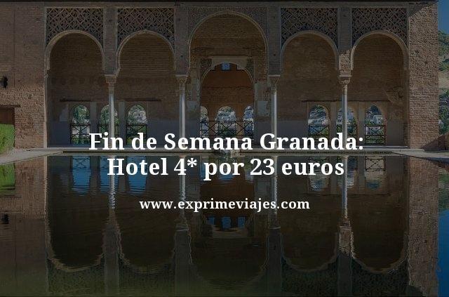 FIN DE SEMANA GRANADA: HOTEL 4* POR 23EUROS