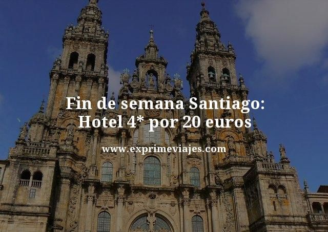 Fin de semana Santiago hotel 4 estrellas por 20 euros