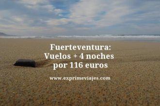 Fuerteventura vuelos mas 4 noches por 116 euros