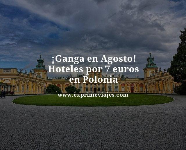 ¡GANGA EN AGOSTO! HOTELES POR 7EUROS EN POLONIA