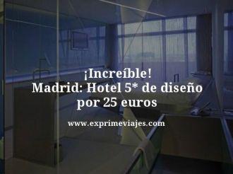 tarifa-error-Madrid-Hotel-5-estrellas-de-diseño-por-25-euros