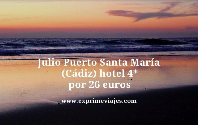 julio puerto Santa Maria Cadiz hotel 4 estrellas por 26 euros