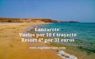 lanzarote vuelos por 10 euros trayecto resort 4 estrellas por 31 euros