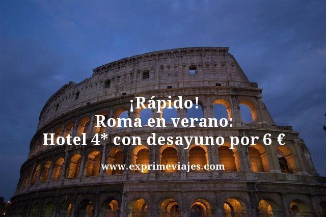 ¡RÁPIDO! ROMA EN VERANO: HOTEL 4* CON DESAYUNO POR 6EUROS