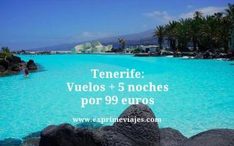 Tenerife vuelos mas 5 noches por 99 euros