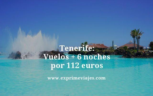 tenerife vuelos mas 6 noches por 112 euros