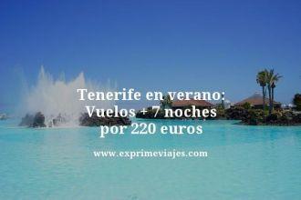 Tenerife-en-verano-Vuelos--7-noches-por-220-euros