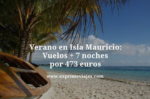 ISLA MAURICIO EN VERANO: VUELOS + 7 NOCHES POR 473EUROS