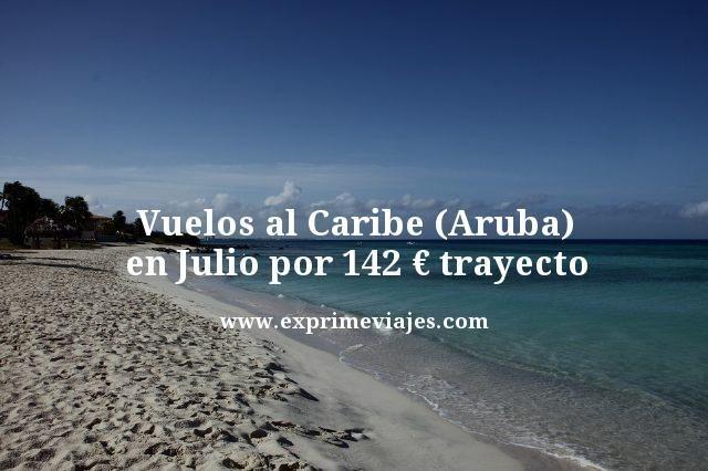 VUELOS AL CARIBE (ARUBA) EN JULIO POR 142EUROS TRAYECTO