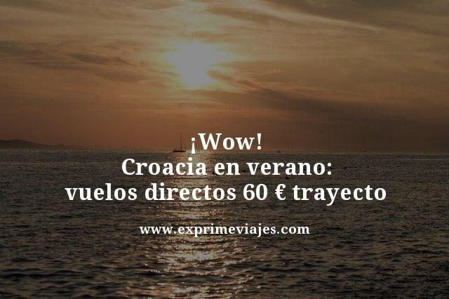 ¡WOW! VUELOS EN VERANO A CROACIA POR 60EUROS TRAYECTO