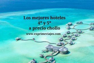 los mejores hoteles 4 y 5 estrellas a precio chollo
