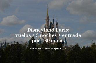 disneyland paris vuelos mas 3 noches mas entrada por 150 euros