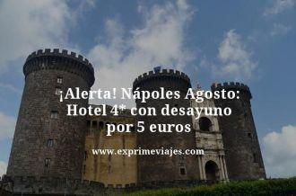 alerta Nápoles agosto hotel 4 estrellas con desayuno por 5 euros