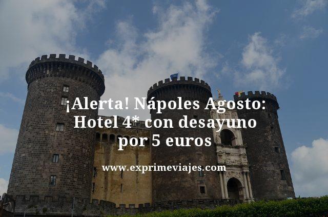 ¡ALERTA! NÁPOLES AGOSTO: HOTEL 4* CON DESAYUNO POR 5EUROS