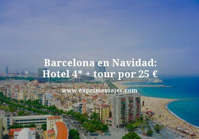 barcelona en navidad hotel 4 estrellas mas tour por 25 euros