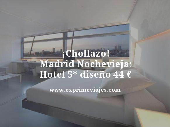 ¡CHOLLAZO! MADRID NOCHEVIEJA: HOTEL 5* DISEÑO POR 44EUROS