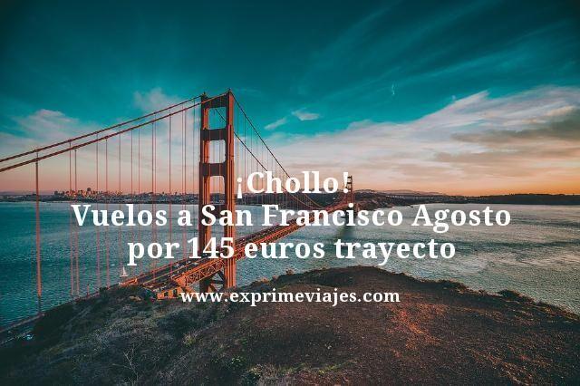 ¡CHOLLO! VUELOS A SAN FRANCISCO EN AGOSTO POR 145EUROS TRAYECTO