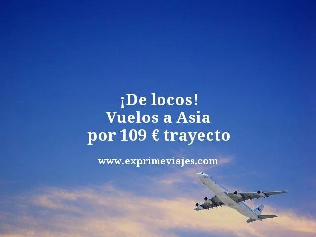 ¡DE LOCOS! VUELOS A ASIA POR 109EUROS TRAYECTO