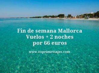 fin de semana mallorca vuelos mas 2 noches por 66 euros
