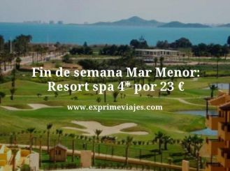 fin de semana mar menor resort spa 4 estrellas por 23 euros