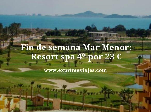 Fin de semana Resort Spa 4* Mar Menor por 23euros