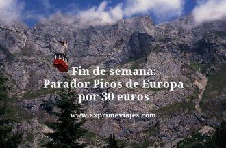 fin de semana parador picos de Europa por 30 euros