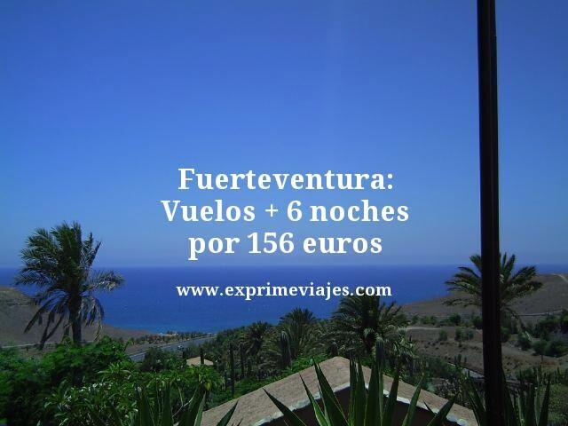 FUERTEVENTURA: VUELOS + 6 NOCHES POR 156EUROS