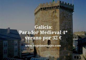 Galicia parador medieval 4 estrellas verano por 32 euros