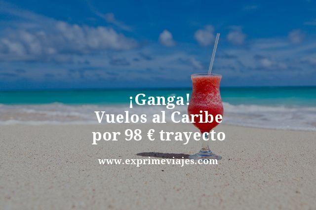 ¡GANGA! VUELOS AL CARIBE POR 98EUROS TRAYECTO