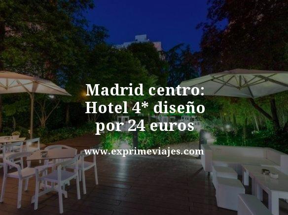 madrid centro hotel 4 estrellas diseño por 24 euros