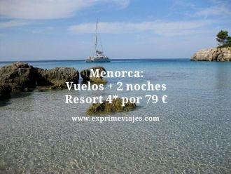 menorca vuelos mas 2 noches resort 4 estrellas por 79 euros