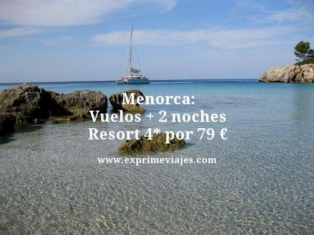 MENORCA: VUELOS +2 NOCHES RESORT 4* POR 79EUROS