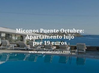 miconos puente octubre apartamento lujo por 19 euros