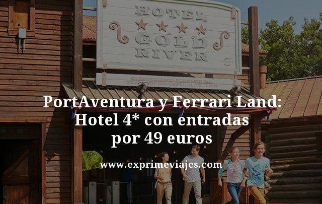 PORTAVENTURA Y FERRARI LAND: HOTEL 4* + ENTRADAS POR 49EUROS