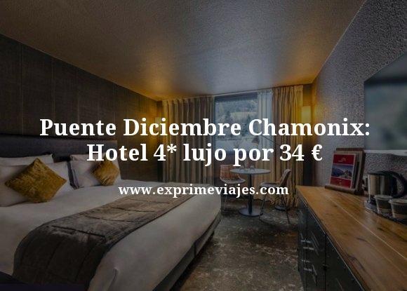 PUENTE DICIEMBRE CHAMONIX: HOTEL 4* LUJO POR 34EUROS