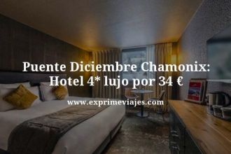 puente diciembre Chamonix hotel 4 estrellas lujo por 34 euros
