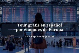 tour gratis en español por ciudades de Europa