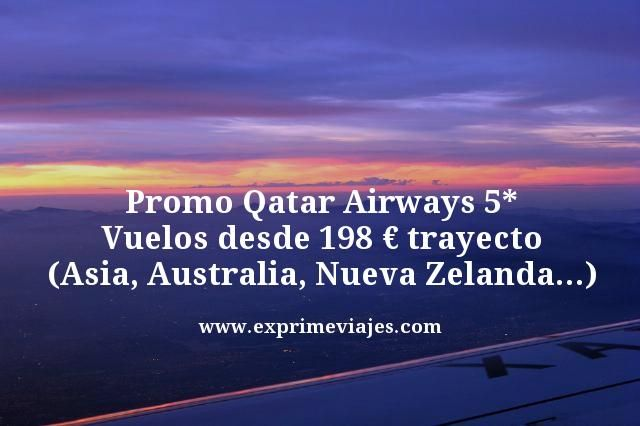QATAR AIRWAYS PROMO: VUELOS DESDE 198EUROS TRAYECTO (ASIA, AUSTRALIA, NUEVA ZELANDA…)