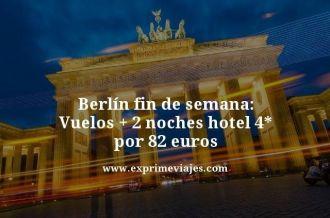 berlin fin de semana vuelos + 2 noches hotel 4 estrellas por 82 euros