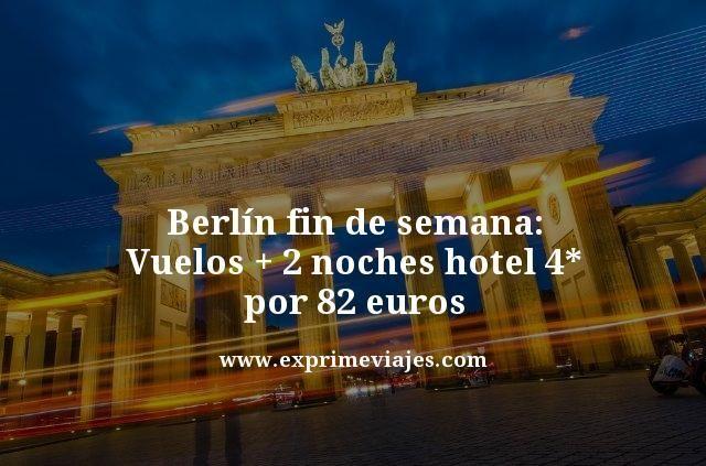 BERLÍN FIN DE SEMANA: VUELOS + 2 NOCHES HOTEL 4* POR 82EUROS