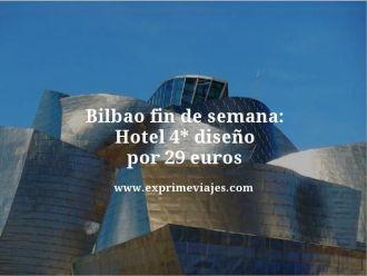 Bilbao fin de semana hotel 4 estrellas diseño por 29 euros