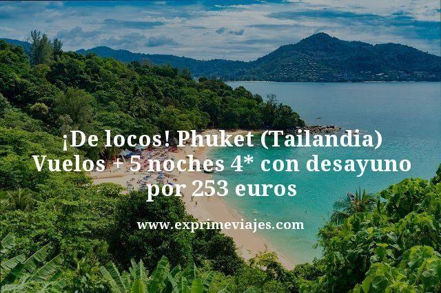 ¡DE LOCOS! PHUKET (TAILANDIA): VUELOS + 5 NOCHES POR 253EUROS
