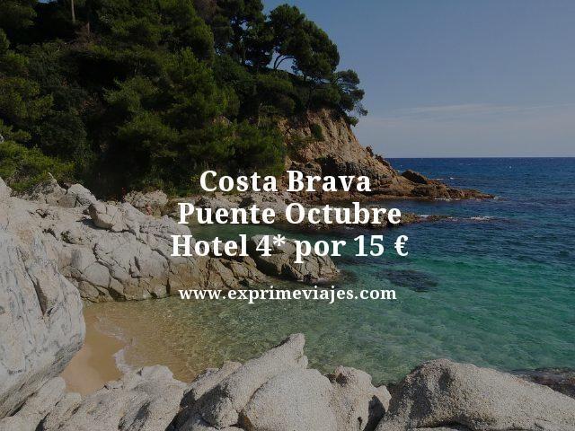 COSTA BRAVA PUENTE OCTUBRE: HOTEL 4* POR 15EUROS