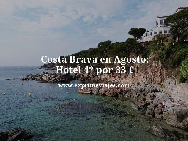 costa brava en agosto hotel 4 estrellas por 33 euros