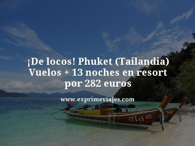 ¡DE LOCOS! PHUKET (TAILANDIA): VUELOS + 13 NOCHES RESORT POR 282EUROS