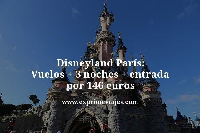 DISNEYLAND PARÍS: VUELOS + 3 NOCHES + ENTRADA POR 146EUROS